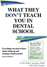 What They Don't Teach you in Dental School - 2nd Edition