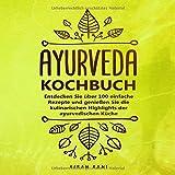 Ayurveda Kochbuch: Entdecken Sie über 100 einfache Rezepte und genießen Sie die kulinarischen Highlights der ayurvedischen Küche - Kiran Rani