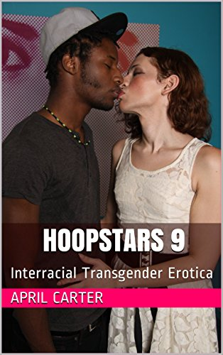 Hoopstars 9: How To Become A White Tranny Interracial Sex Worker -Shemale Porn Starlet Alhena Adams Becomes A Streetwalker In The Hood-: Reality Based Interracial Transgender Erotica (English Edition)
