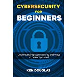 Cyber Security For Beginners: Understanding Cybersecurity and ways to protect yourself (English Edition)