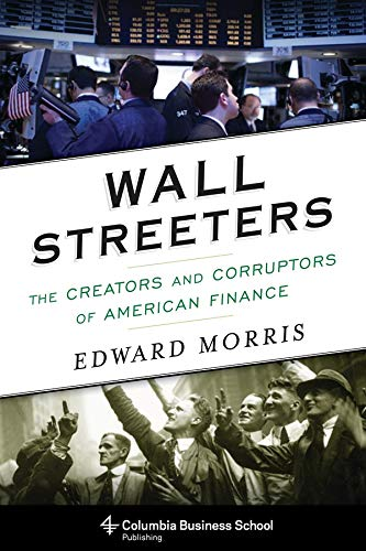 Compare Textbook Prices for Wall Streeters: The Creators and Corruptors of American Finance Columbia Business School Publishing Reprint Edition ISBN 9780231170550 by Morris, Edward