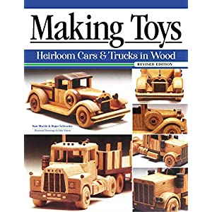 Making Toys, Revised Edition: Heirloom Cars and Trucks in Wood (Fox Chapel Publishing) Complete Guide with a Step-by-Step Peterbilt Project and Detailed Plans for a Ford Model A, 1932 Buick, and More
