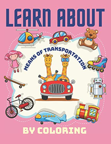Learn About Means of Transportation by Coloring: Toddlers & Kids Vehicles Colouring Book | Bicycle Car Helicopter Monster Truck Scooter Train and More ... years old | An Educational Baby Activity Book