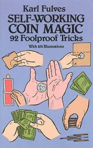 Fulves, K: Self-working Coin Magic: 92 Foolproof Tricks (Cards, Coins, and Other Magic)
