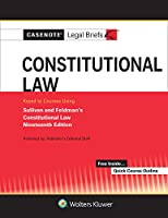 Casenote Legal Briefs for Constitutional Law Keyed to Sullivan and Feldman