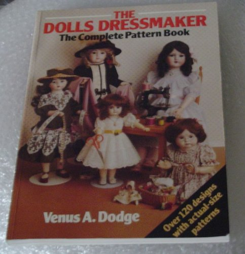 The Dolls' Dressmaker: The Complete Pattern Book (The Complete Pattern Book)