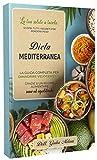 DIETA MEDITERRANEA: La tua salute a tavola: scopri tutti i segreti per perdere peso. La guida completa per dimagrire velocemente grazie a un regime alimentare sano ed equilibrato.