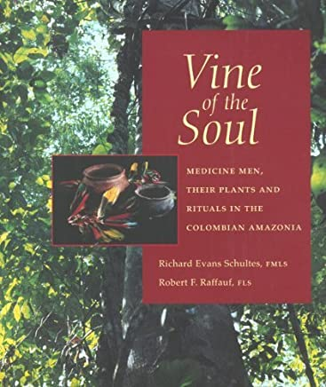 Vine of the Soul: Medicine Men, Their Plants and Rituals in the Colombian Amazonia by Richard Evans Schultes PhD Robert F. Raffauf PhD(2004-01-01)