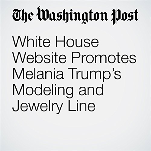 White House Website Promotes Melania Trump's Modeling and Jewelry Line copertina