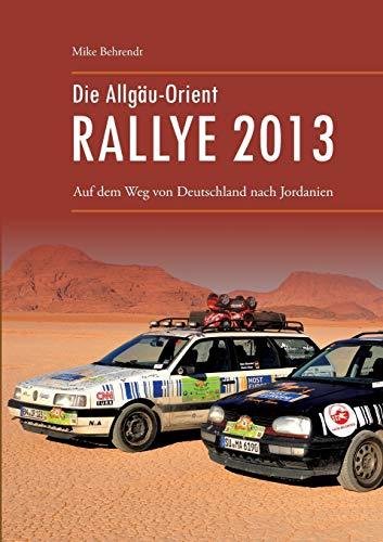 Die Allgäu-Orient-Rallye 2013: Auf dem Weg von Deutschland nach Jordanien