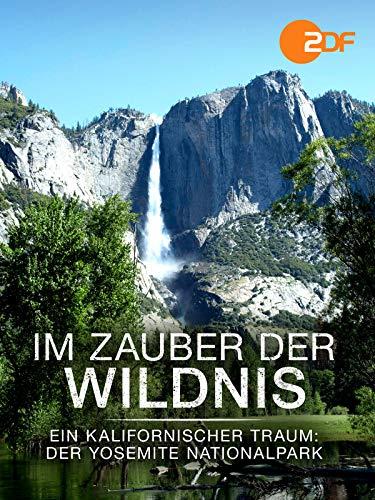 Im Zauber der Wildnis - Ein kalifornischer Traum: Der Yosemite Nationalpark