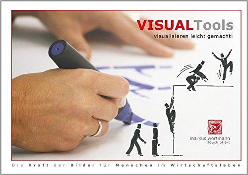 Visual Tools - visualisieren leicht gemacht!: Die Kraft der Bilder für Menschen im Wirtschaftsleben