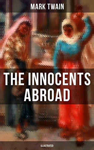 The Innocents Abroad (Illustrated): The Great Pleasure Excursion through the Europe and Holy Land, With Author's Autobiography (English Edition)
