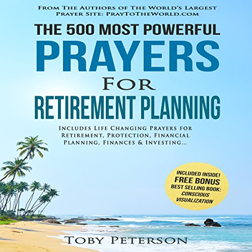 The 500 Most Powerful Prayers for Retirement Planning     Includes Life Changing Prayers for Retirement, Protection, Financial Planning, Finances & Investing              By:                                                                                                                                 Toby Peterson,                                                                                        Jason Thomas                               Narrated by:                                                                                                                                 Denese Steele,                                                                                        John Gabriel,                                                                                        David Spector                      Length: 2 hrs and 2 mins     Not rated yet     Overall 0.0