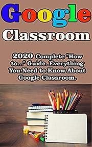 Google Classroom: 2020 Complete