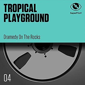 Tropical Playground (Dramedy on the Rocks)
