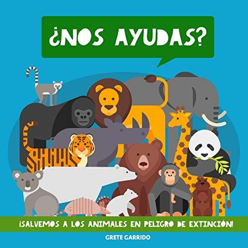 ¿Nos ayudas? ¡Salvemos a los animales en peligro de extinción!: Un maravilloso libro de animales para concienciar a los niños de la importancia de cuidar el planeta y a sus habitantes.