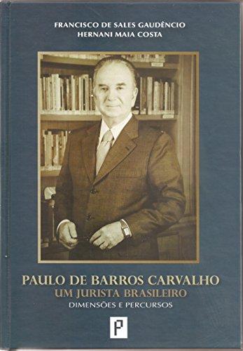 Paulo de Barros Carvalho Um Jurista Brasileiro. Dimensões e Percursos