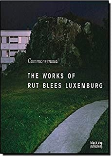 Commonsenual: The Works of Rut Blees Luxemburg