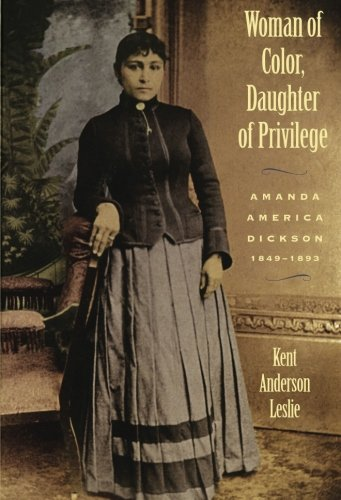 Woman of Color, Daughter of Privilege: Amanda America Dickson, 1849-1893 (Brown Thrasher Books)