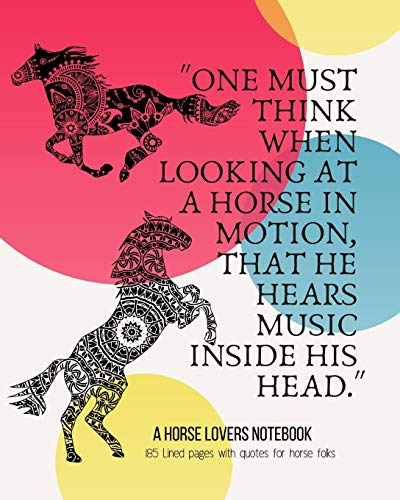 A Horse Lovers Notebook: 'One must think when looking at a horse in motion, that he hears music inside his head.' - 185 Lined Pages With Quotes For Horse Folks