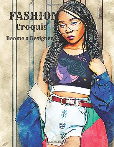 Fashion Croquis Become a Designer: Design Clothes and Love It Dedicated to Beginner Designer Styles and Fashion, Sketchbook over 110+ Female and Male ... Women Vogue Passion to Wear, Big Size Paper