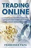 Trading Online: Il Manuale per Principianti più Completo per Investire in Borsa con le Migliori...