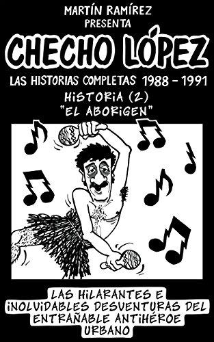 CHECHO LÓPEZ Las Historias Completas 1988 – 1991 Historia 2 El Aborigen:...