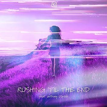 Rushing 'til the End