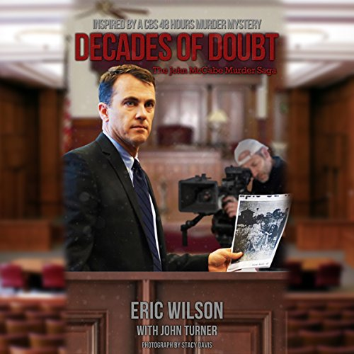 Decades of Doubt     The John McCabe Murder Saga              By:                                                                                                                                 Eric Wilson,                                                                                        John Turner                               Narrated by:                                                                                                                                 R. Paul Matty                      Length: 12 hrs and 51 mins     1 rating     Overall 3.0