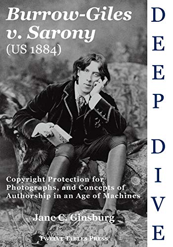 Compare Textbook Prices for Deep Dive: Burrow-Giles v. Sarony: Copyright Protection for Photographs, and Concepts Authorship in an Age of Machines  ISBN 9781946074294 by Jane C. Ginsburg
