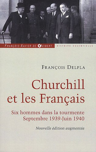 Churchill et les Français: Six hommes dans la tourmente Septembre 1939-Juin 1940