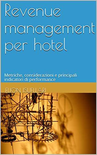 Revenue management per hotel: Metriche, considerazioni e principali indicatori di performance