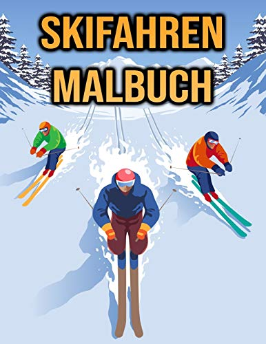Skifahren Malbuch: für Kinder, Erwachsene - Wintersport, Snowboarden, Skifahren Geschenke