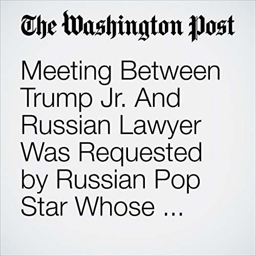 Meeting Between Trump Jr. And Russian Lawyer Was Requested by Russian Pop Star Whose Family Is Close to Putin copertina