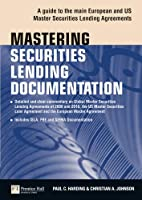 Mastering Securities Lending Documentation: A Practical Guide to the Main European and US Master Securities Lending Agreements (The Mastering Series)