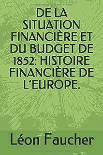 DE LA SITUATION FINANCIÈRE ET DU BUDGET DE 1852: HISTOIRE FINANCIÈRE DE L'EUROPE.