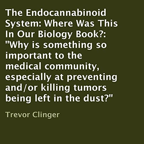The Endocannabinoid System: Where Was This in Our Biology Book? Audiobook By Trevor Clinger cover art