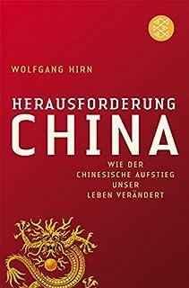 Herausforderung China: Wie der chinesische Aufstieg unser Le