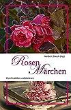 Rosenmärchen: Märchen zum Erzählen und Vorlesen