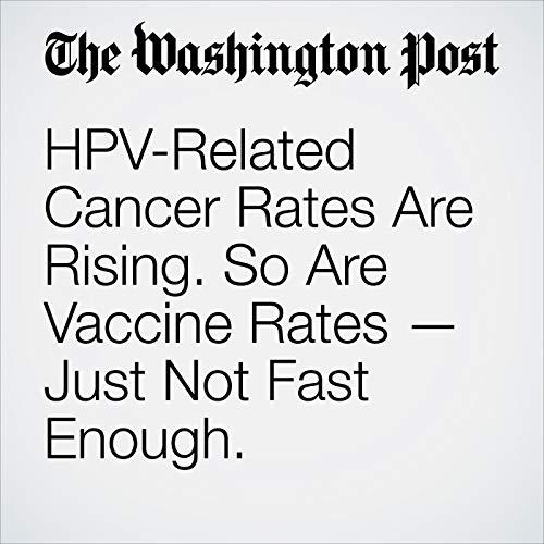 HPV-Related Cancer Rates Are Rising. So Are Vaccine Rates — Just Not Fast Enough. copertina