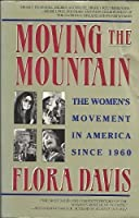 Moving the Mountain: The Women's Movement in America Since 1960