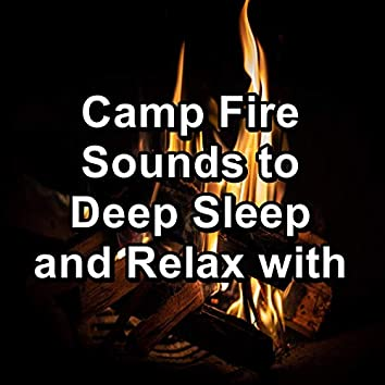 Camp Fire Sounds to Deep Sleep and Relax with
