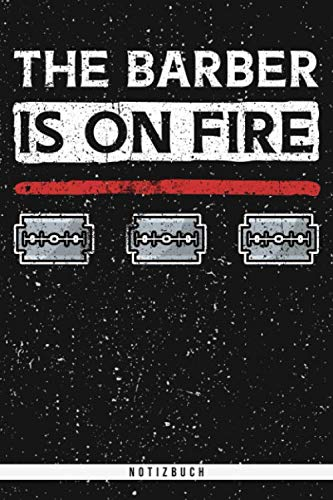 The Barber Is On Fire. Notizbuch: Punktraster Notizbuch mit 120 Seiten. Cooler Spruch und Motiv für Friseur und Barbier als Geschenk zum Geburtstag, ... und Feuer, Feuerflamme ist heiß am brennen.
