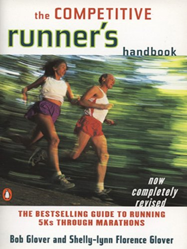 The Competitive Runner's Handbook: The Bestselling Guide to Running 5Ks through Marathons (English Edition)