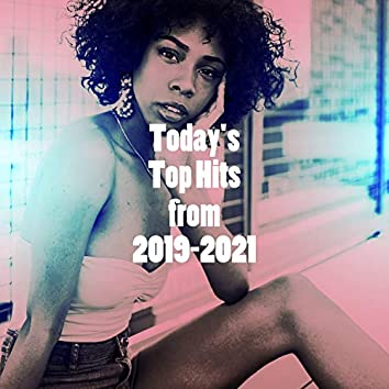 Today's Top Hits from 2019-2021