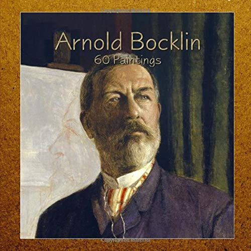 Arnold Bocklin: 60 Paintings (Masterpieces, Band 6)
