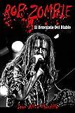Rob Zombie: El Renegado Del Diablo (fotos en color): Este libro, repasa de manera exhaustiva la carrera de Rob Zombie, un polifacético artista ... con White Zombie. Una obra inédita.