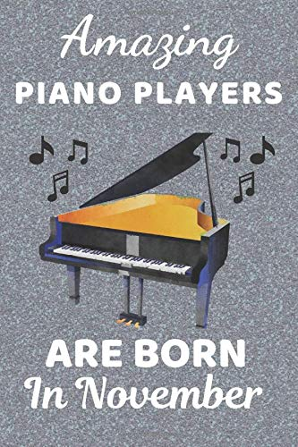 Amazing Piano Players Are Born In November: Piano player gifts. This Piano Notebook Piano Journal is 6x9in size 110+ lined ruled pages. Great for ... Piano gift ideas. Gifts for Pianists