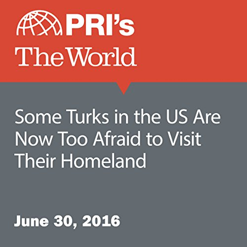 Some Turks in the US Are Now Too Afraid to Visit Their Homeland audiobook cover art